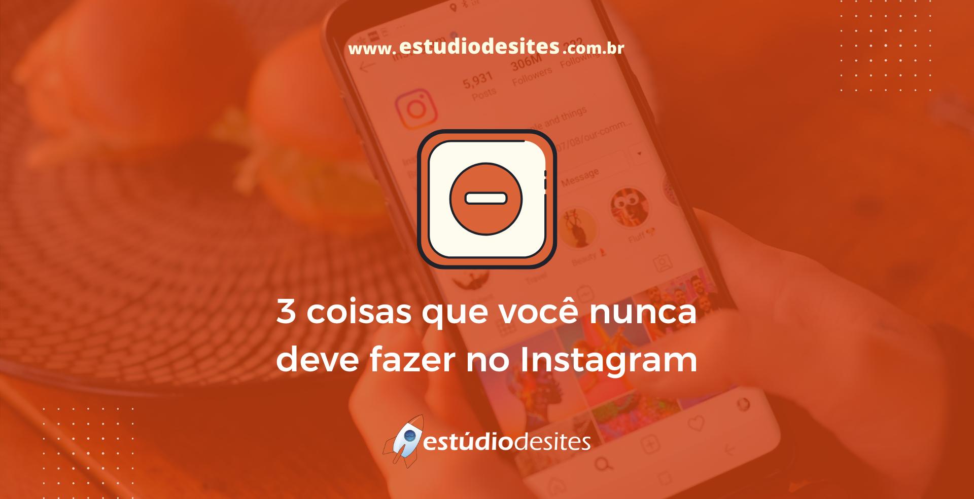 3 coisas que você nunca deve fazer no Instagram
